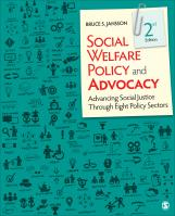 Social Welfare Policy and Advocacy: Advancing Social Justice through Eight Policy Sectors